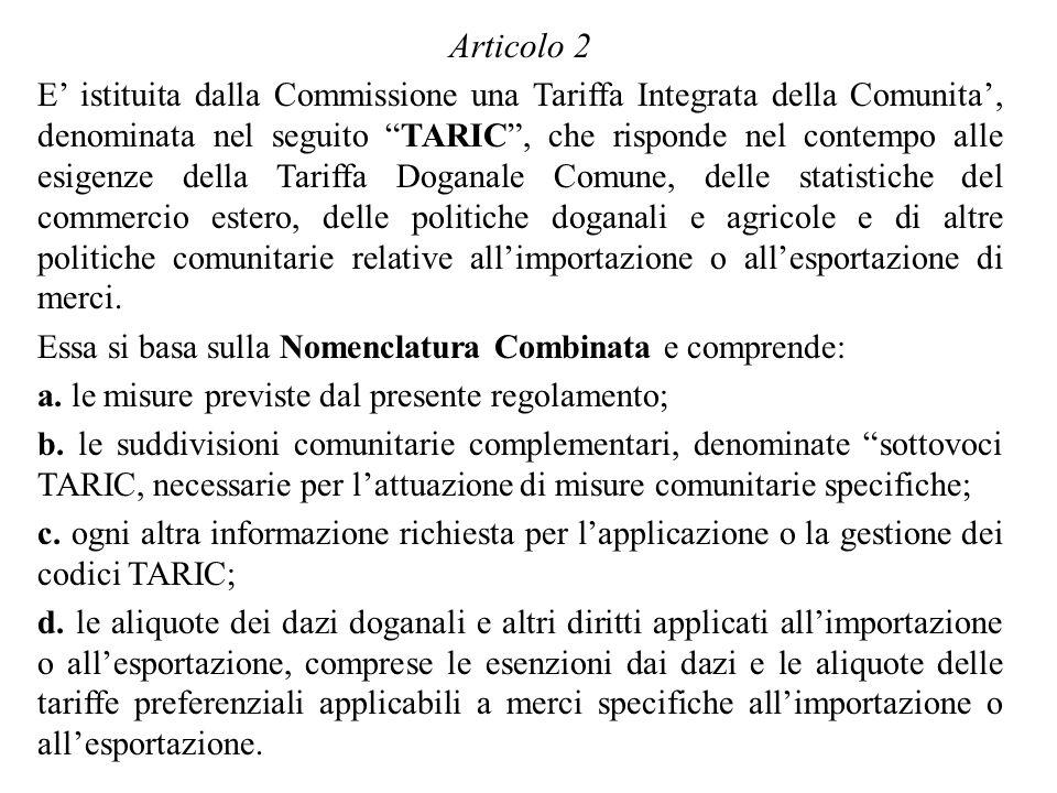 Articolo 2 E istituita dalla Commissione una Tariffa Integrata della Comunita, denominata nel seguito TARIC, che risponde nel contempo alle esigenze d