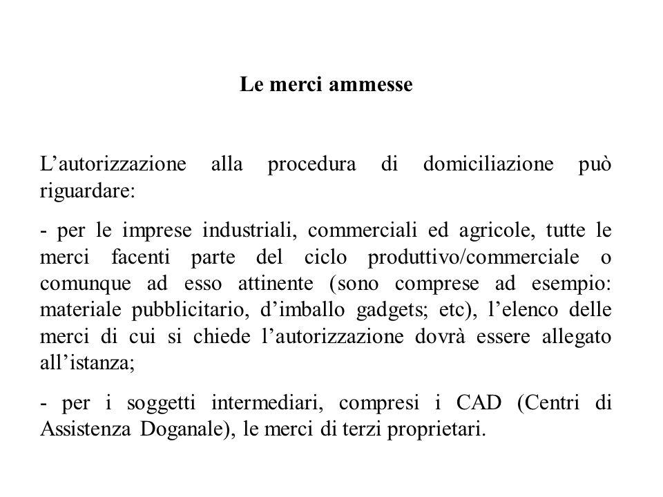Le merci ammesse Lautorizzazione alla procedura di domiciliazione può riguardare: - per le imprese industriali, commerciali ed agricole, tutte le merc