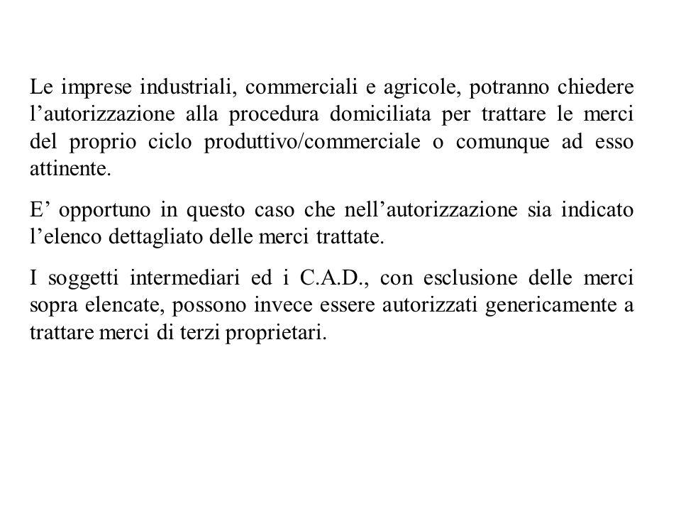 Le imprese industriali, commerciali e agricole, potranno chiedere lautorizzazione alla procedura domiciliata per trattare le merci del proprio ciclo p