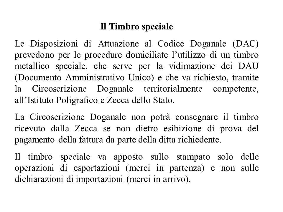 Il Timbro speciale Le Disposizioni di Attuazione al Codice Doganale (DAC) prevedono per le procedure domiciliate lutilizzo di un timbro metallico spec