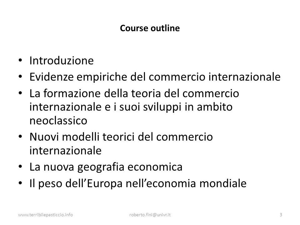 www.terribilepasticcio.inforoberto.fini@univr.it3 Course outline Introduzione Evidenze empiriche del commercio internazionale La formazione della teor