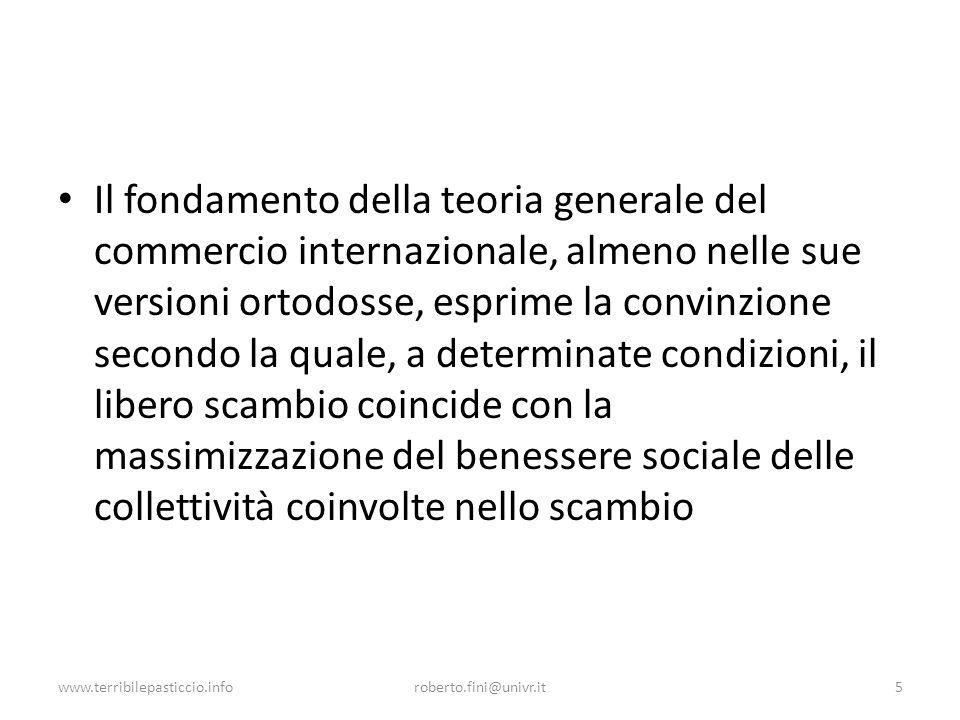 www.terribilepasticcio.inforoberto.fini@univr.it5 Il fondamento della teoria generale del commercio internazionale, almeno nelle sue versioni ortodoss