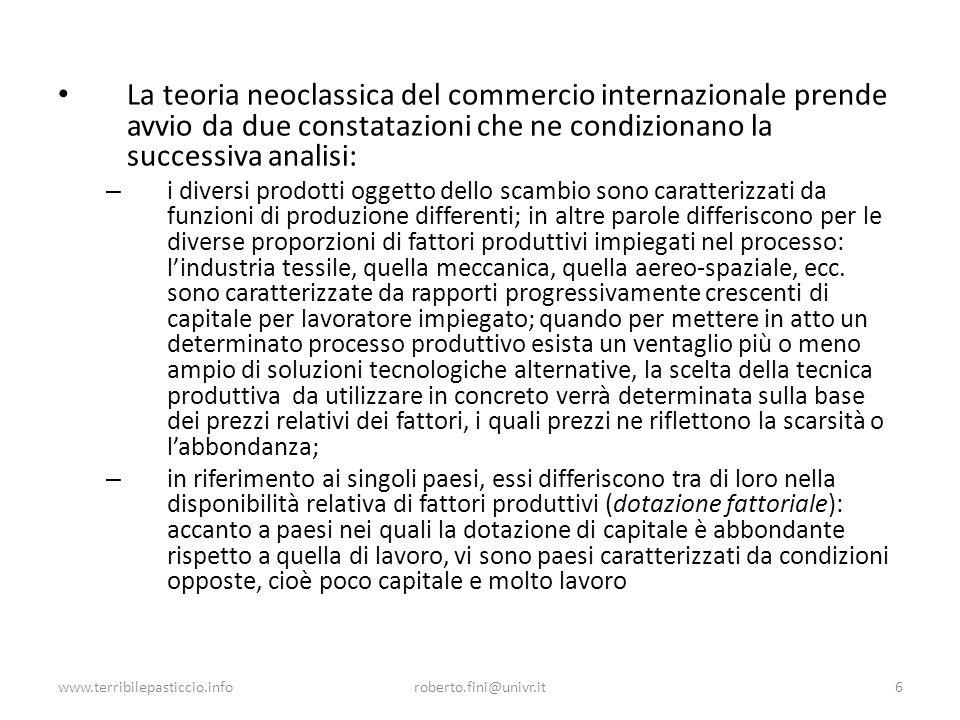 www.terribilepasticcio.inforoberto.fini@univr.it6 La teoria neoclassica del commercio internazionale prende avvio da due constatazioni che ne condizio