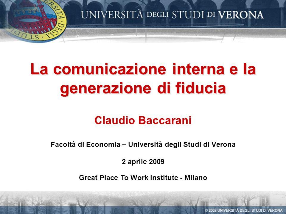 La comunicazione interna e la generazione di fiducia Claudio Baccarani Facoltà di Economia – Università degli Studi di Verona 2 aprile 2009 Great Place To Work Institute - Milano