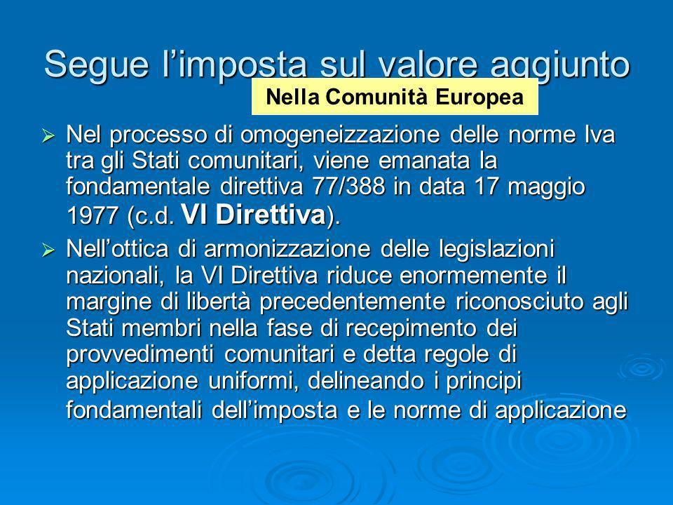 Segue limposta sul valore aggiunto Nel processo di omogeneizzazione delle norme Iva tra gli Stati comunitari, viene emanata la fondamentale direttiva