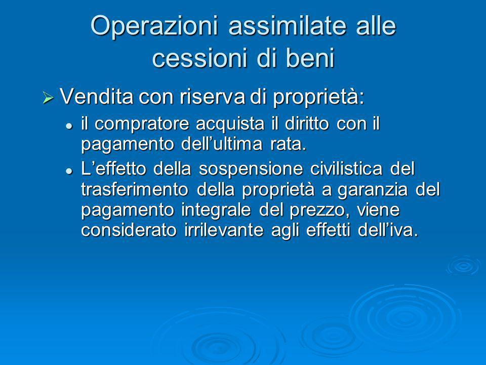 Operazioni assimilate alle cessioni di beni Vendita con riserva di proprietà: Vendita con riserva di proprietà: il compratore acquista il diritto con