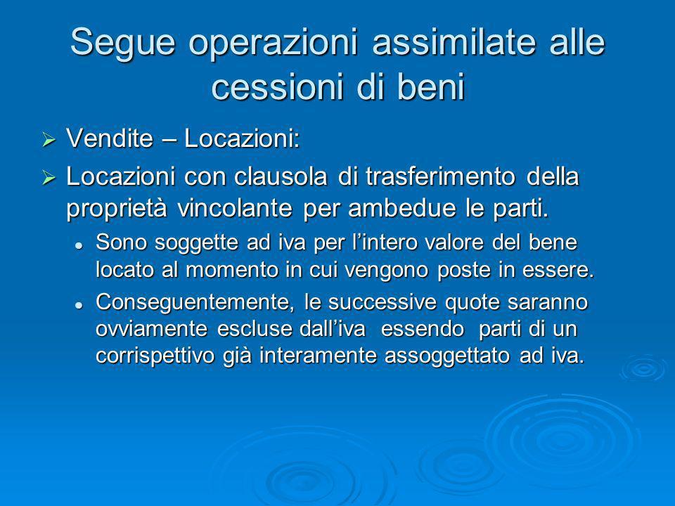 Segue operazioni assimilate alle cessioni di beni Vendite – Locazioni: Vendite – Locazioni: Locazioni con clausola di trasferimento della proprietà vi