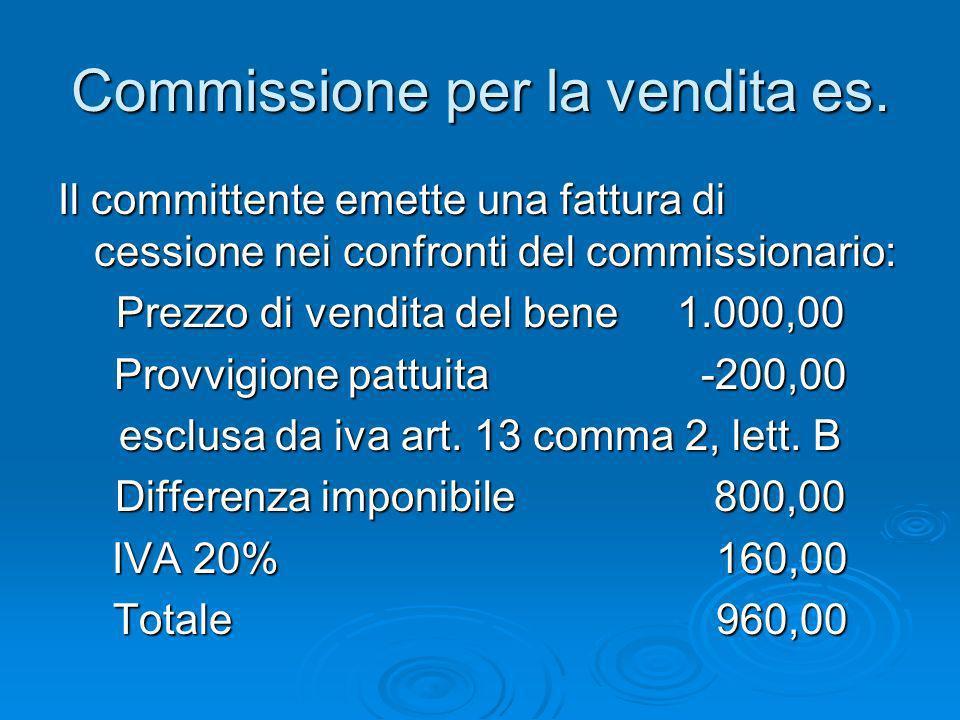 Commissione per la vendita es. Il committente emette una fattura di cessione nei confronti del commissionario: Prezzo di vendita del bene 1.000,00 Pro