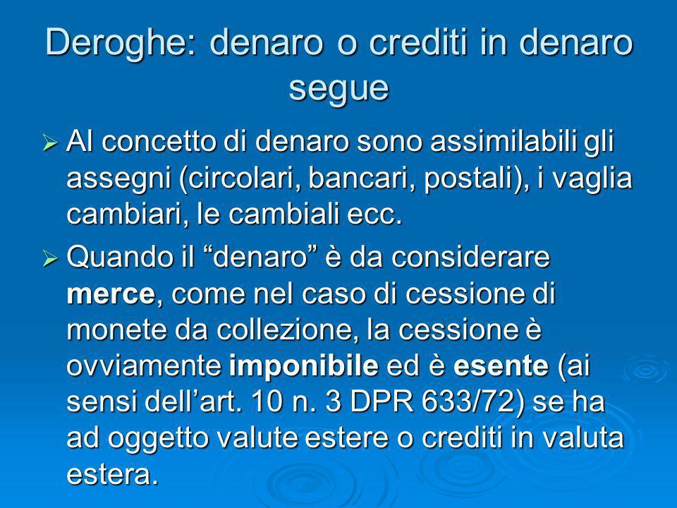 Deroghe: denaro o crediti in denaro segue Al concetto di denaro sono assimilabili gli assegni (circolari, bancari, postali), i vaglia cambiari, le cam