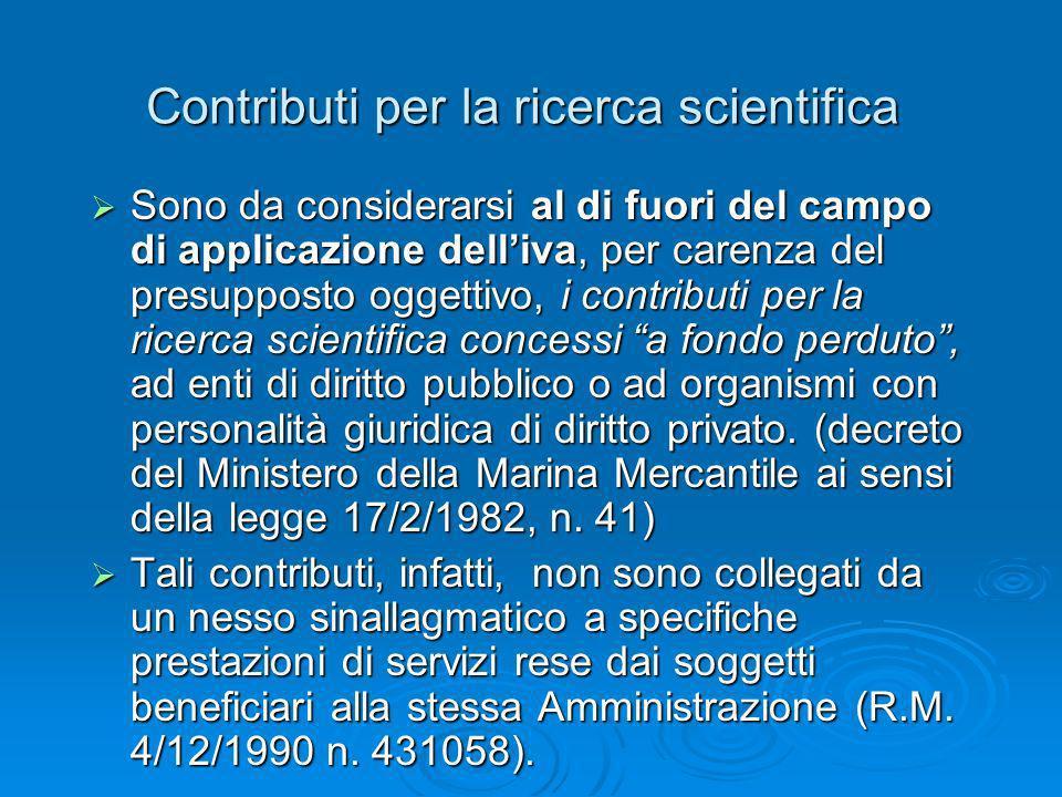 Contributi per la ricerca scientifica Sono da considerarsi al di fuori del campo di applicazione delliva, per carenza del presupposto oggettivo, i con
