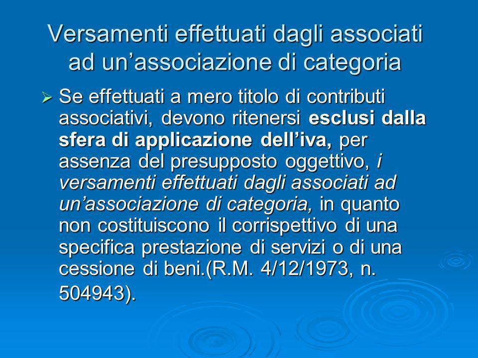 Versamenti effettuati dagli associati ad unassociazione di categoria Se effettuati a mero titolo di contributi associativi, devono ritenersi esclusi d
