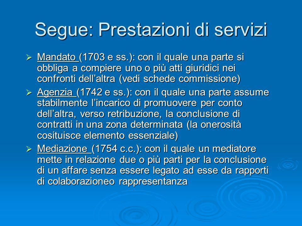 Segue: Prestazioni di servizi Mandato (1703 e ss.): con il quale una parte si obbliga a compiere uno o più atti giuridici nei confronti dellaltra (ved