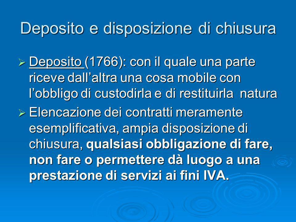 Deposito e disposizione di chiusura Deposito (1766): con il quale una parte riceve dallaltra una cosa mobile con lobbligo di custodirla e di restituir