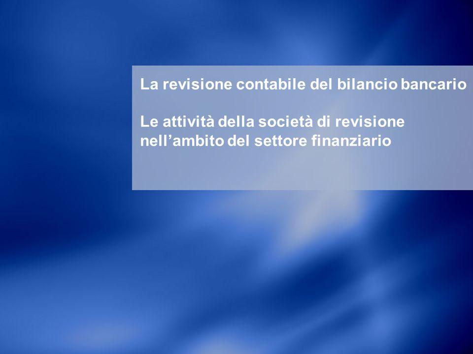 La revisione contabile del bilancio bancario Le attività della società di revisione nellambito del settore finanziario