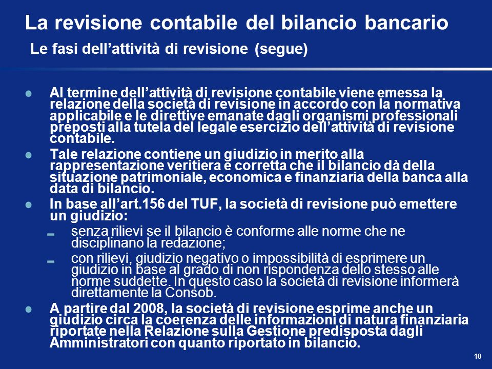 10 La revisione contabile del bilancio bancario Le fasi dellattività di revisione (segue) Al termine dellattività di revisione contabile viene emessa