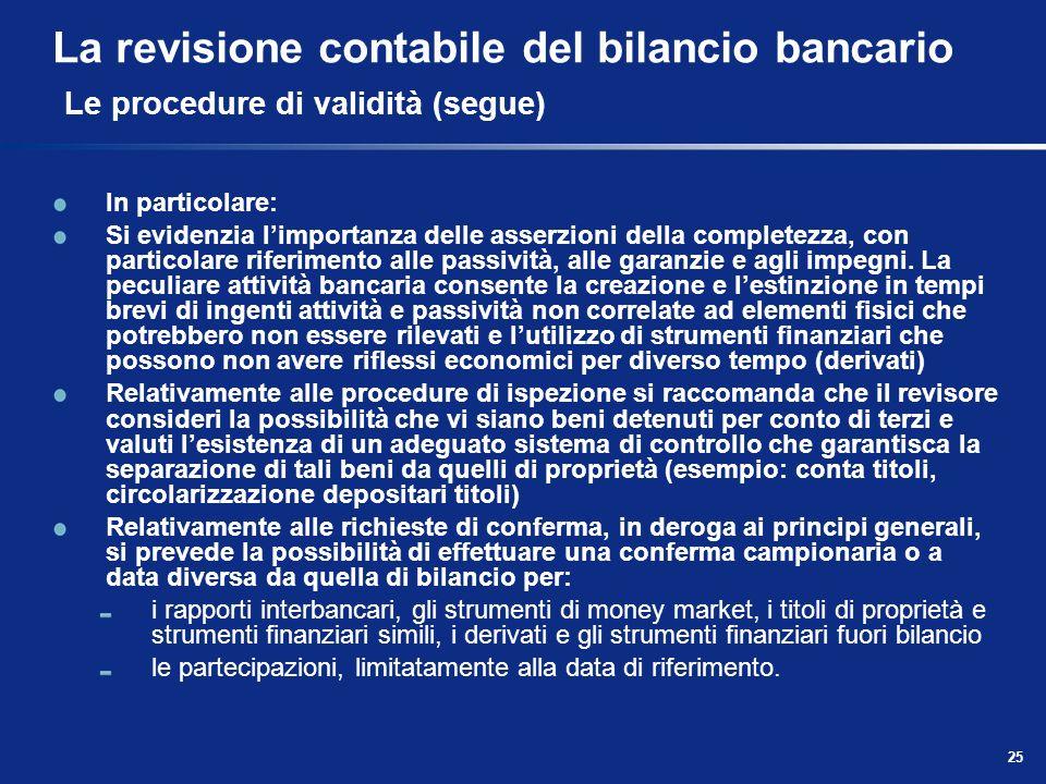 25 La revisione contabile del bilancio bancario Le procedure di validità (segue) In particolare: Si evidenzia limportanza delle asserzioni della compl