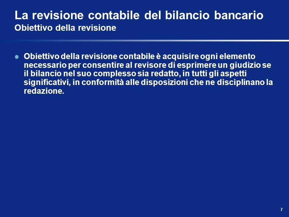 7 La revisione contabile del bilancio bancario Obiettivo della revisione Obiettivo della revisione contabile è acquisire ogni elemento necessario per