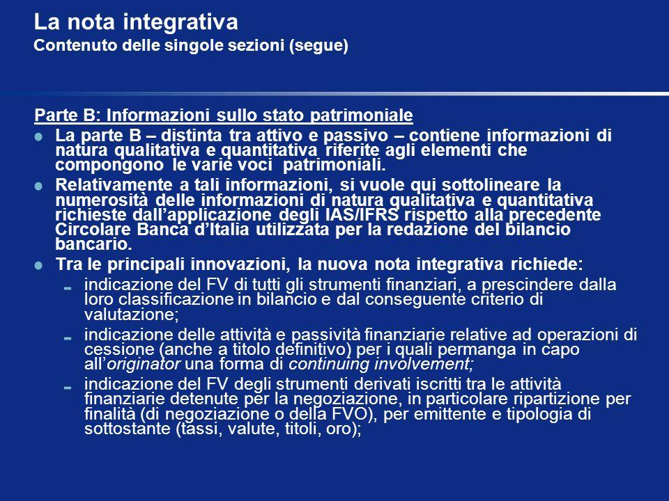 La nota integrativa Contenuto delle singole sezioni (segue) Parte B: Informazioni sullo stato patrimoniale La parte B – distinta tra attivo e passivo