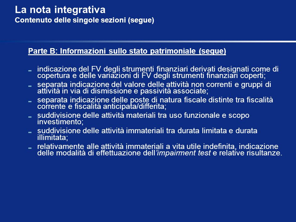 La nota integrativa Contenuto delle singole sezioni (segue) Parte B: Informazioni sullo stato patrimoniale (segue) indicazione del FV degli strumenti