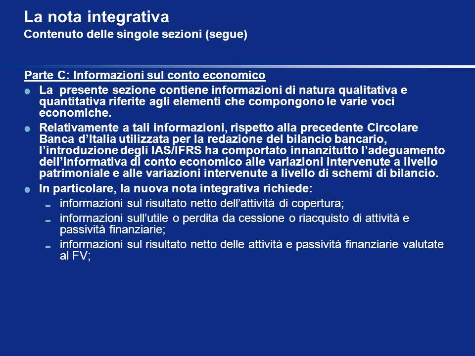 La nota integrativa Contenuto delle singole sezioni (segue) Parte C: Informazioni sul conto economico La presente sezione contiene informazioni di nat