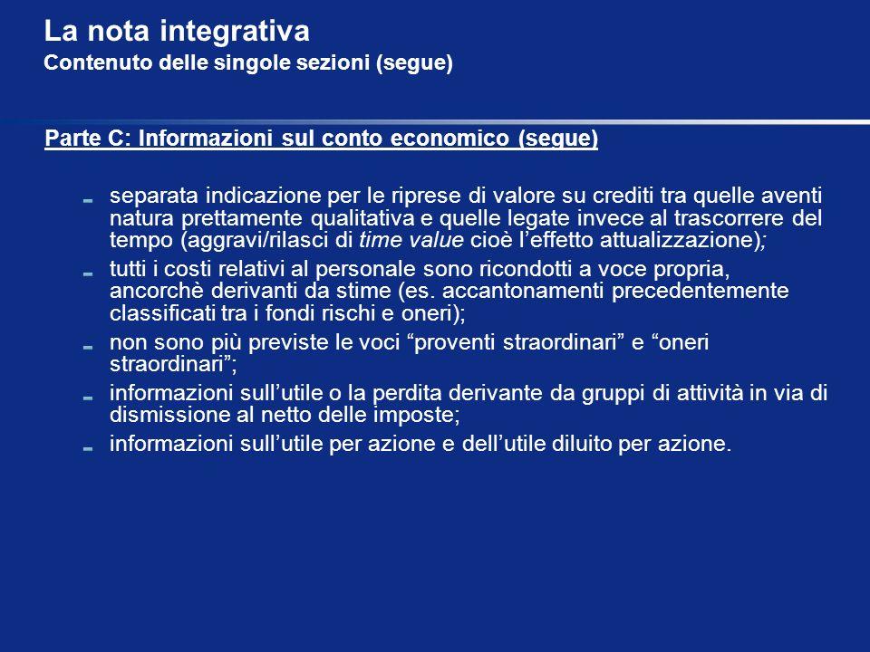 La nota integrativa Contenuto delle singole sezioni (segue) Parte C: Informazioni sul conto economico (segue) separata indicazione per le riprese di v