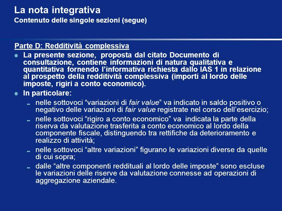 La nota integrativa Contenuto delle singole sezioni (segue) Parte D: Redditività complessiva La presente sezione, proposta dal citato Documento di con