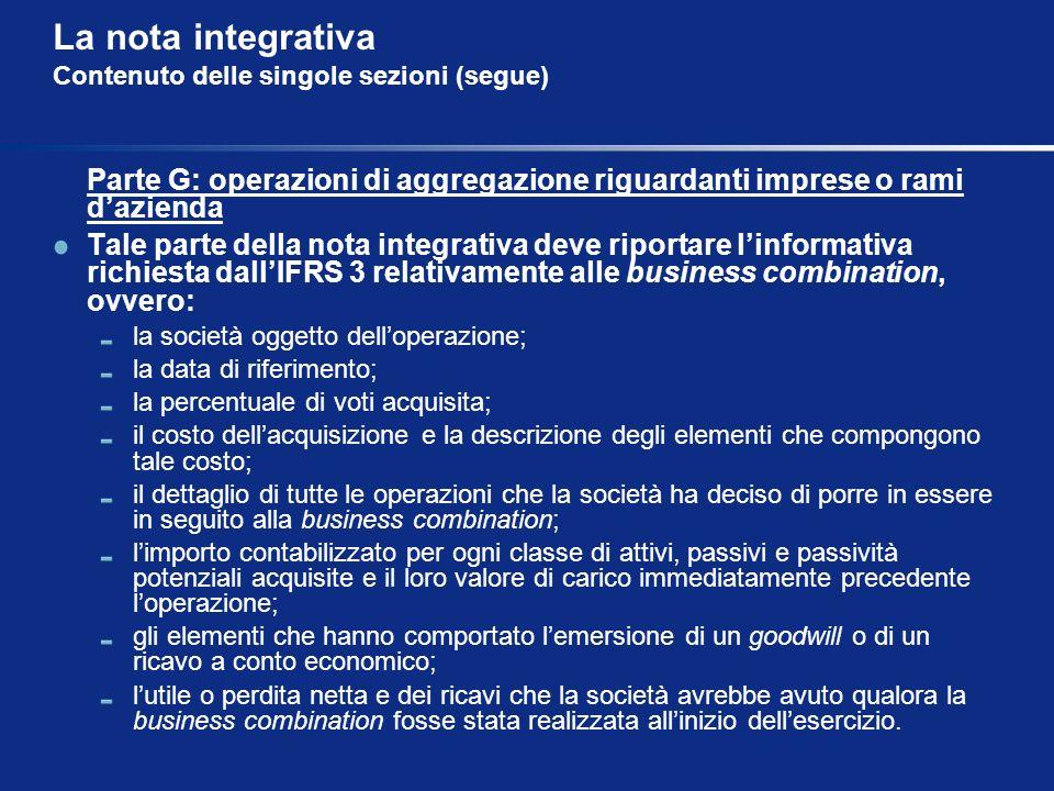 La nota integrativa Contenuto delle singole sezioni (segue) Parte G: operazioni di aggregazione riguardanti imprese o rami dazienda Tale parte della n
