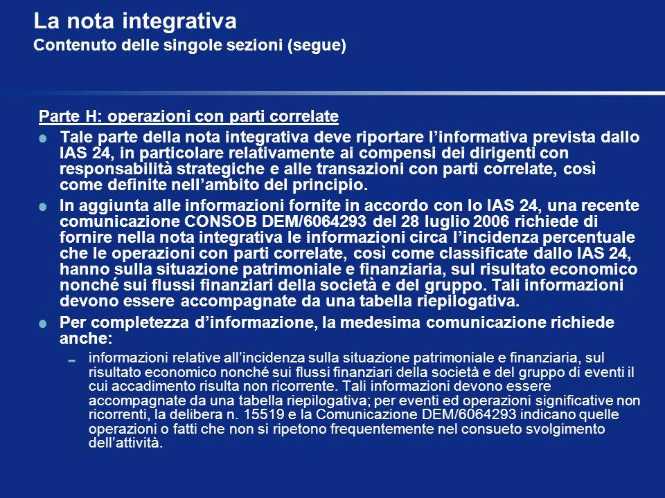 La nota integrativa Contenuto delle singole sezioni (segue) Parte H: operazioni con parti correlate Tale parte della nota integrativa deve riportare l