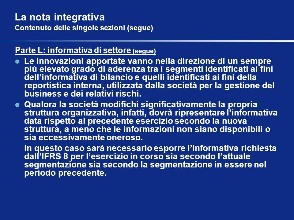 La nota integrativa Contenuto delle singole sezioni (segue) Parte L: informativa di settore (segue) Le innovazioni apportate vanno nella direzione di
