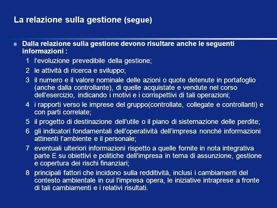 La relazione sulla gestione (segue) Dalla relazione sulla gestione devono risultare anche le seguenti informazioni : 1levoluzione prevedibile della ge