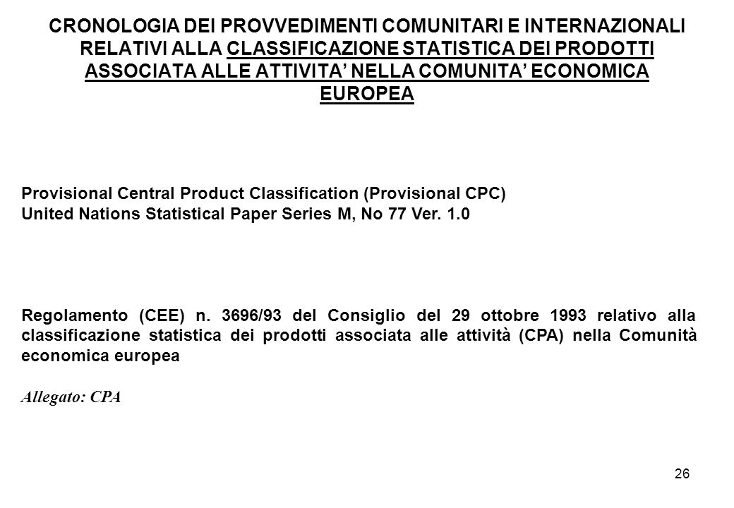 26 Provisional Central Product Classification (Provisional CPC) United Nations Statistical Paper Series M, No 77 Ver. 1.0 Regolamento (CEE) n. 3696/93