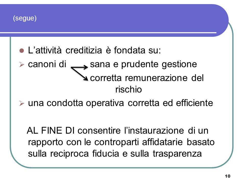 10 Lattività creditizia è fondata su: canoni di sana e prudente gestione corretta remunerazione del rischio una condotta operativa corretta ed efficie