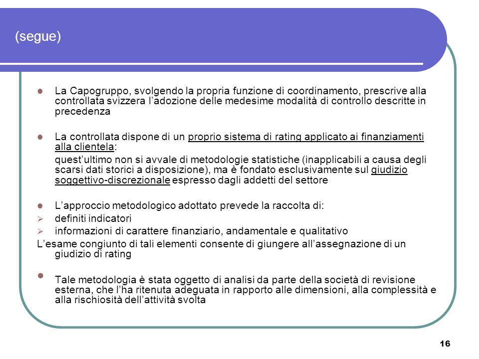 16 (segue) La Capogruppo, svolgendo la propria funzione di coordinamento, prescrive alla controllata svizzera ladozione delle medesime modalità di con