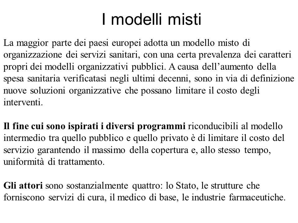I modelli misti La maggior parte dei paesi europei adotta un modello misto di organizzazione dei servizi sanitari, con una certa prevalenza dei caratteri propri dei modelli organizzativi pubblici.