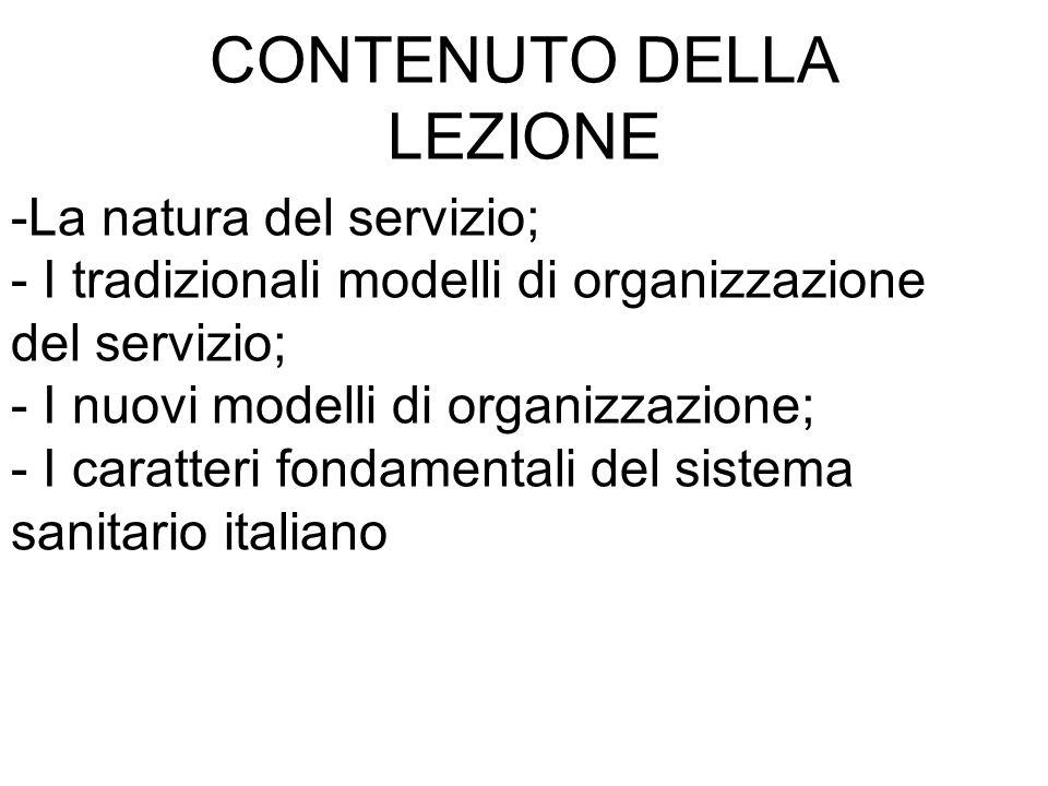 CONTENUTO DELLA LEZIONE -La natura del servizio; - I tradizionali modelli di organizzazione del servizio; - I nuovi modelli di organizzazione; - I caratteri fondamentali del sistema sanitario italiano