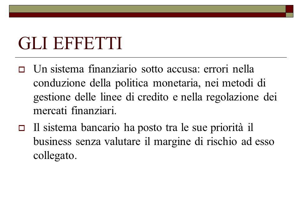 GLI EFFETTI Un sistema finanziario sotto accusa: errori nella conduzione della politica monetaria, nei metodi di gestione delle linee di credito e nel