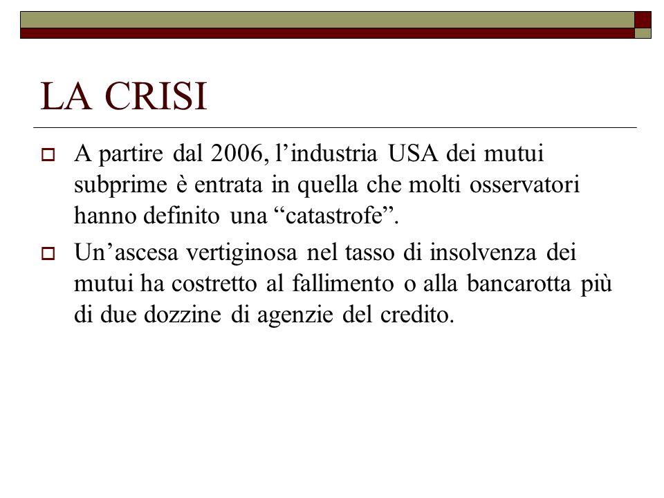 LA CRISI A partire dal 2006, lindustria USA dei mutui subprime è entrata in quella che molti osservatori hanno definito una catastrofe. Unascesa verti