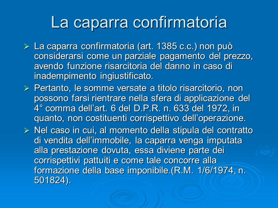 La caparra confirmatoria La caparra confirmatoria (art. 1385 c.c.) non può considerarsi come un parziale pagamento del prezzo, avendo funzione risarci