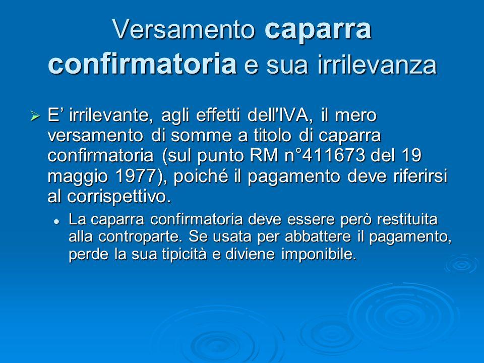 Versamento caparra confirmatoria e sua irrilevanza E irrilevante, agli effetti dell'IVA, il mero versamento di somme a titolo di caparra confirmatoria