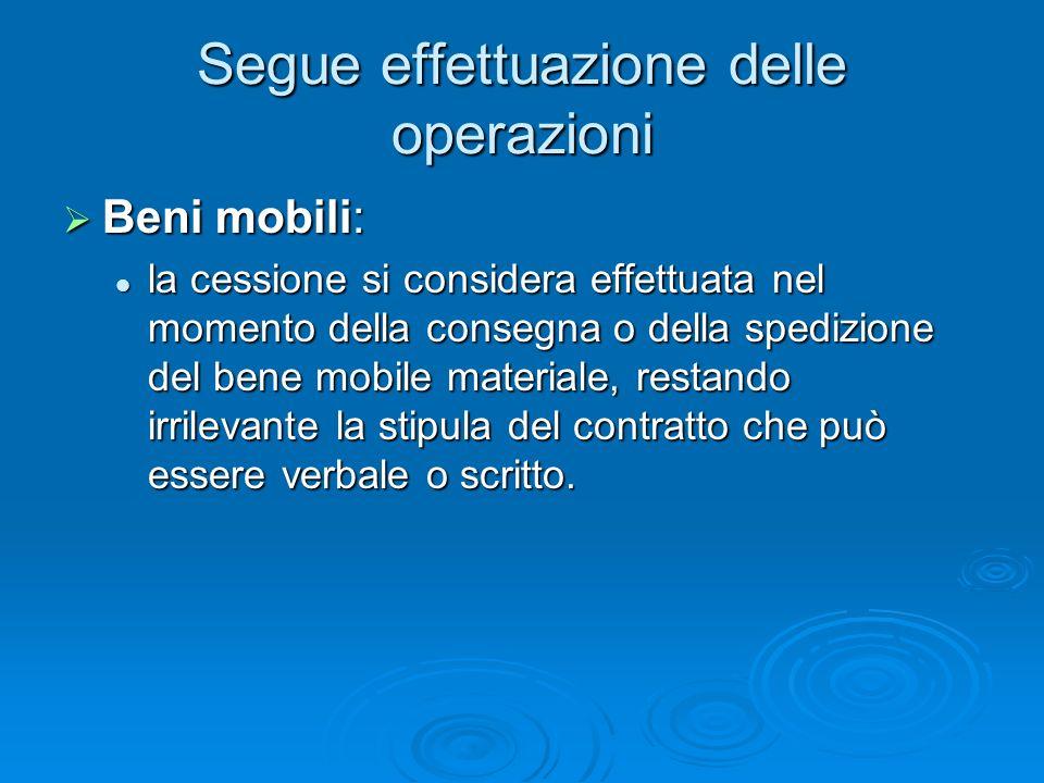 Segue effettuazione delle operazioni Beni mobili: Beni mobili: la cessione si considera effettuata nel momento della consegna o della spedizione del b