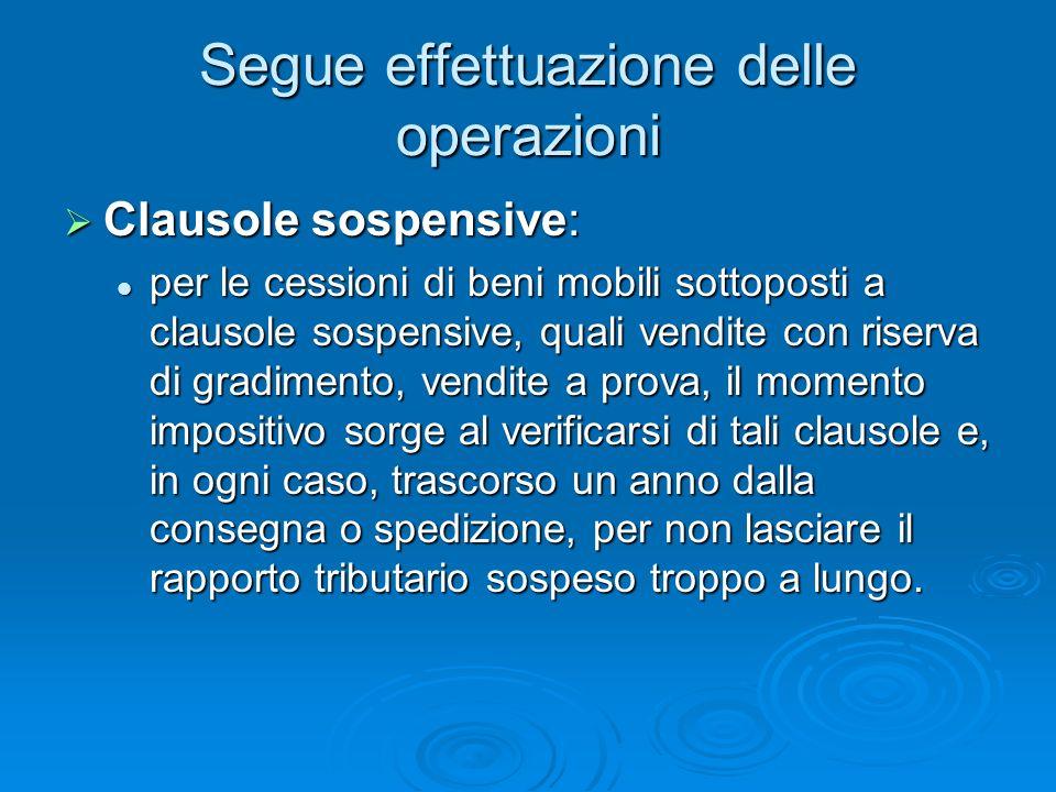 Segue effettuazione delle operazioni Clausole sospensive: Clausole sospensive: per le cessioni di beni mobili sottoposti a clausole sospensive, quali