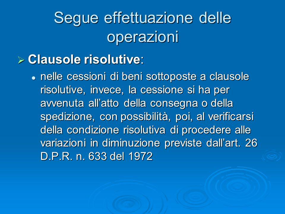 Segue effettuazione delle operazioni Clausole risolutive: Clausole risolutive: nelle cessioni di beni sottoposte a clausole risolutive, invece, la ces