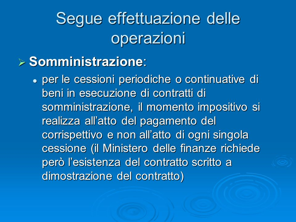 Segue effettuazione delle operazioni Somministrazione: Somministrazione: per le cessioni periodiche o continuative di beni in esecuzione di contratti