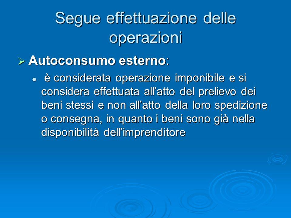 Segue effettuazione delle operazioni Autoconsumo esterno: Autoconsumo esterno: è considerata operazione imponibile e si considera effettuata allatto d