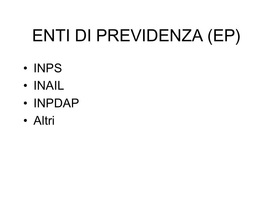 ENTI DI PREVIDENZA (EP) INPS INAIL INPDAP Altri