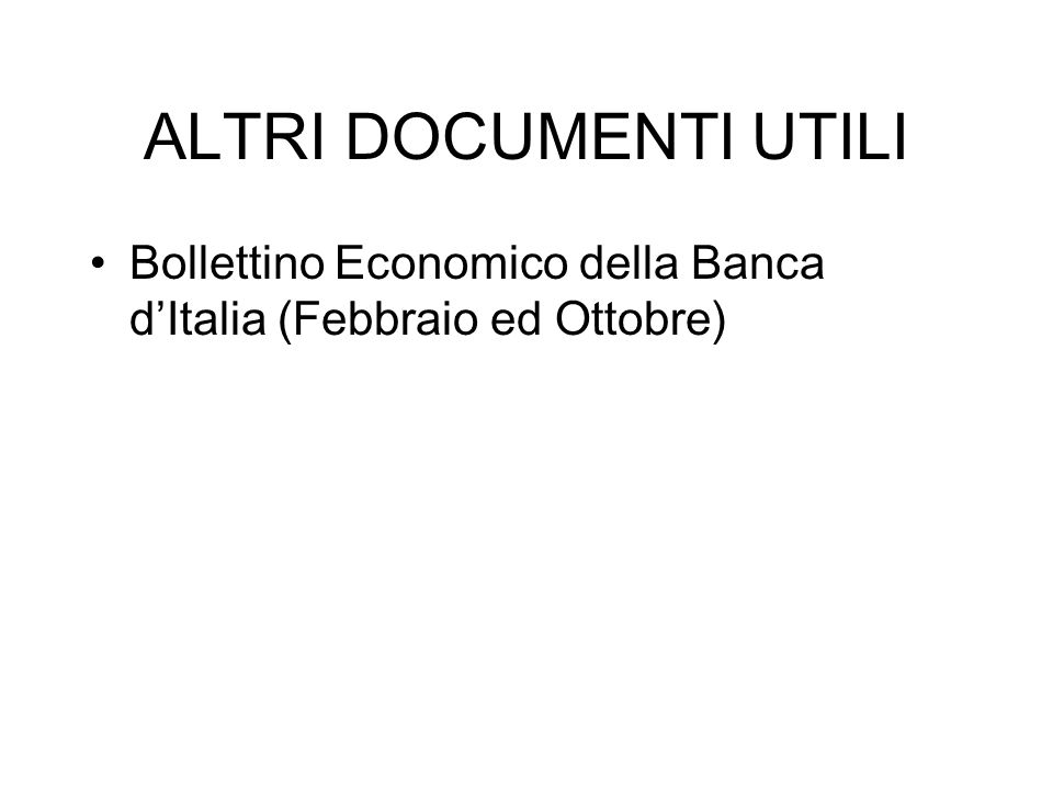ALTRI DOCUMENTI UTILI Bollettino Economico della Banca dItalia (Febbraio ed Ottobre)