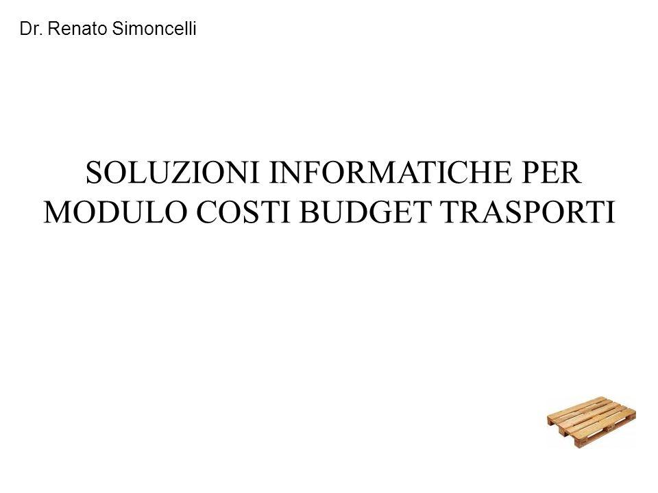 Dr. Renato Simoncelli SOLUZIONI INFORMATICHE PER MODULO COSTI BUDGET TRASPORTI