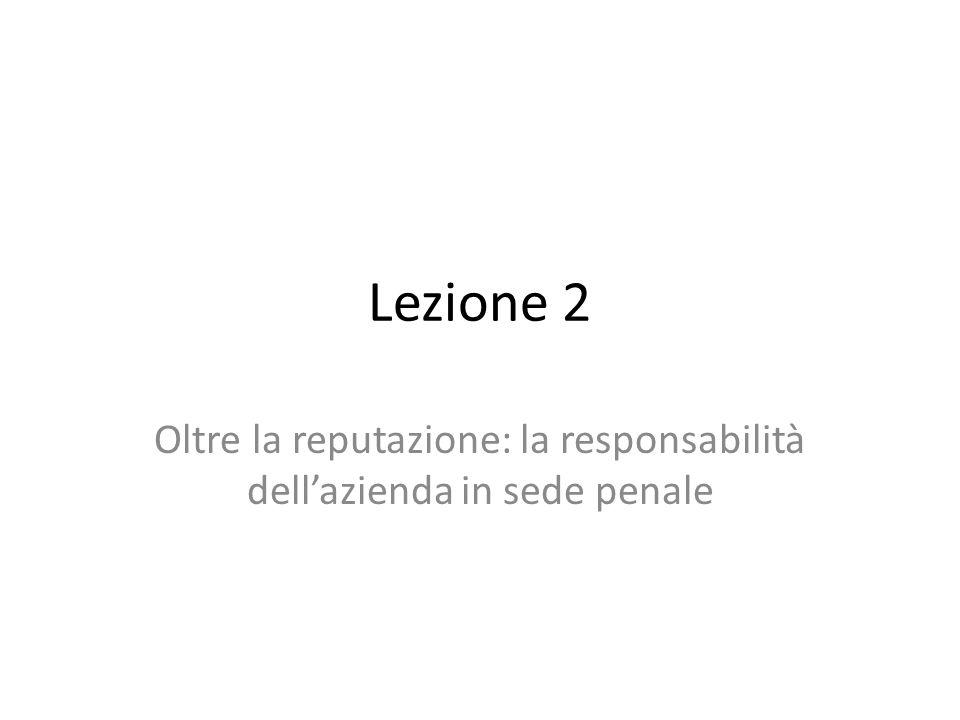 Lezione 2 Oltre la reputazione: la responsabilità dellazienda in sede penale