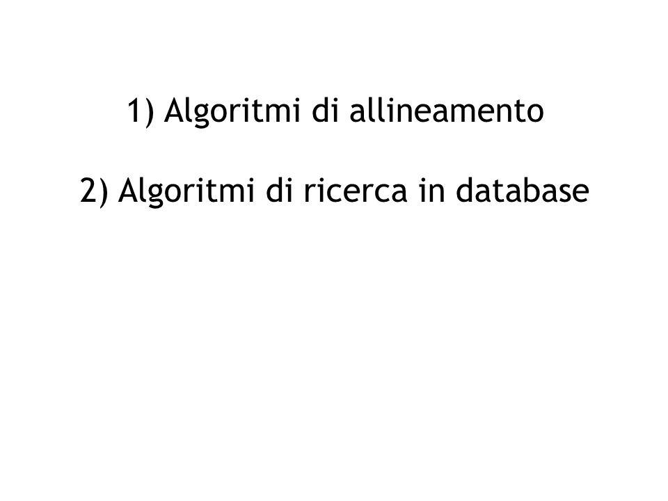 1) Algoritmi di allineamento 2) Algoritmi di ricerca in database