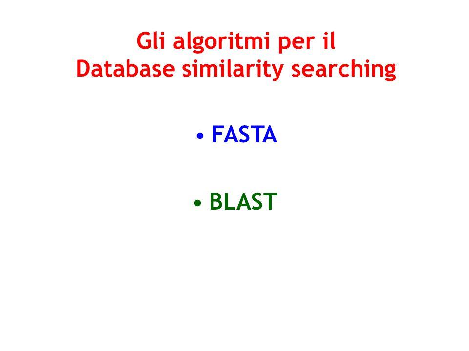 Gli algoritmi per il Database similarity searching FASTA BLAST